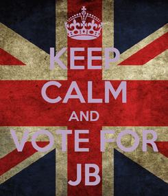 Poster: KEEP CALM AND VOTE FOR JB