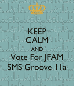 Poster: KEEP CALM AND Vote For JFAM SMS Groove 11a