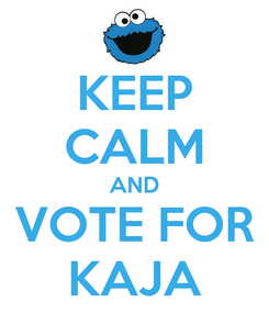 Poster: KEEP CALM AND VOTE FOR KAJA
