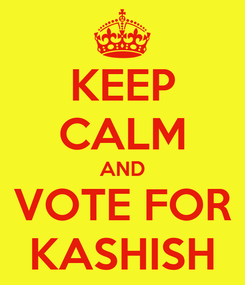 Poster: KEEP CALM AND VOTE FOR KASHISH