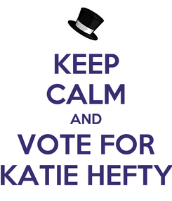 Poster: KEEP CALM AND VOTE FOR KATIE HEFTY