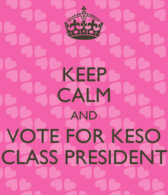 Poster: KEEP CALM AND VOTE FOR KESO CLASS PRESIDENT