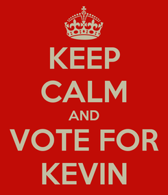 Poster: KEEP CALM AND VOTE FOR KEVIN