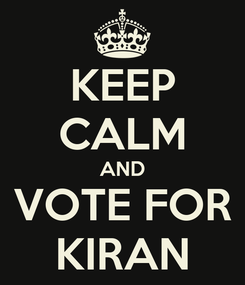 Poster: KEEP CALM AND VOTE FOR KIRAN