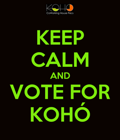 Poster: KEEP CALM AND VOTE FOR KOHÓ