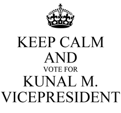 Poster: KEEP CALM AND VOTE FOR KUNAL M. VICEPRESIDENT