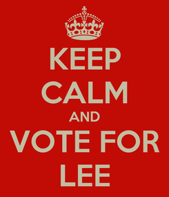 Poster: KEEP CALM AND VOTE FOR LEE