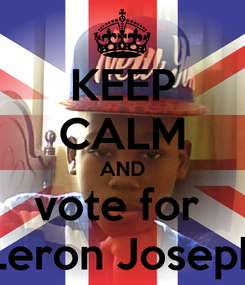 Poster: KEEP CALM AND vote for  Leron Joseph