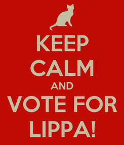 Poster: KEEP CALM AND VOTE FOR LIPPA!