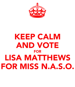 Poster: KEEP CALM AND VOTE FOR LISA MATTHEWS FOR MISS N.A.S.O.