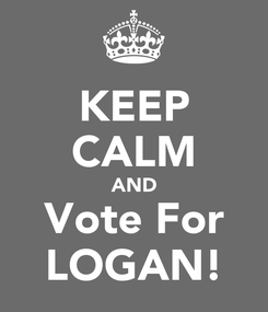 Poster: KEEP CALM AND Vote For LOGAN!