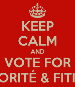 Poster: KEEP CALM AND VOTE FOR LORITÉ & FITIN