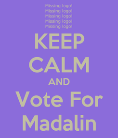 Poster: KEEP CALM AND Vote For Madalin
