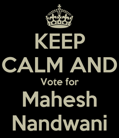Poster: KEEP CALM AND Vote for Mahesh Nandwani