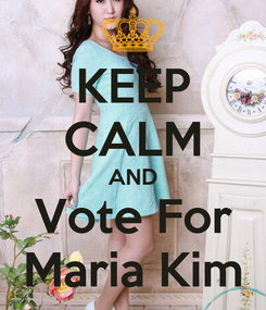 Poster: KEEP CALM AND Vote For Maria Kim