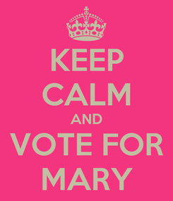 Poster: KEEP CALM AND VOTE FOR MARY