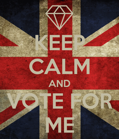 Poster: KEEP CALM AND VOTE FOR ME