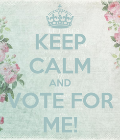 Poster: KEEP CALM AND VOTE FOR ME!