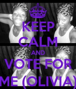 Poster: KEEP CALM AND VOTE FOR ME (OLIVIA)