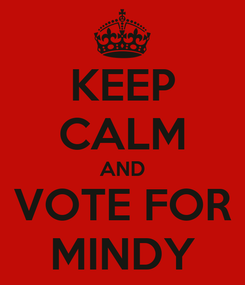 Poster: KEEP CALM AND VOTE FOR MINDY