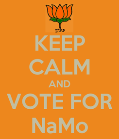 Poster: KEEP CALM AND VOTE FOR NaMo