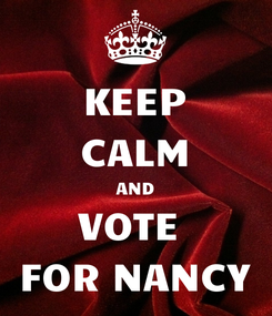 Poster: KEEP CALM AND VOTE  FOR NANCY