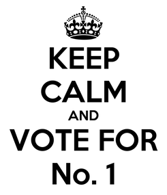 Poster: KEEP CALM AND VOTE FOR No. 1