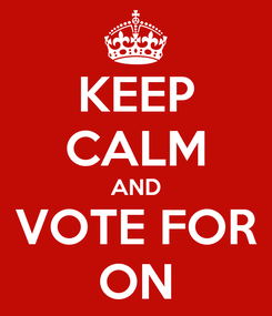 Poster: KEEP CALM AND VOTE FOR ON