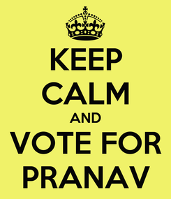 Poster: KEEP CALM AND VOTE FOR PRANAV