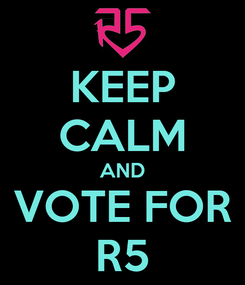 Poster: KEEP CALM AND VOTE FOR R5