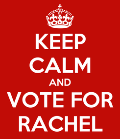 Poster: KEEP CALM AND VOTE FOR RACHEL