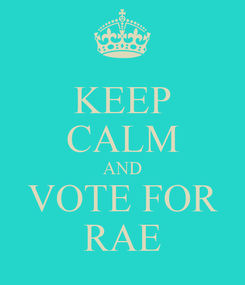 Poster: KEEP CALM AND VOTE FOR RAE