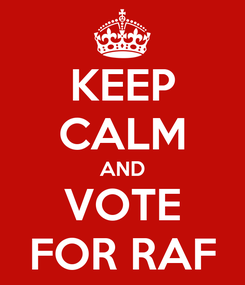 Poster: KEEP CALM AND VOTE FOR RAF