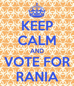 Poster: KEEP CALM AND VOTE FOR RANIA