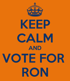 Poster: KEEP CALM AND VOTE FOR  RON