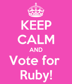 Poster: KEEP CALM AND Vote for  Ruby!