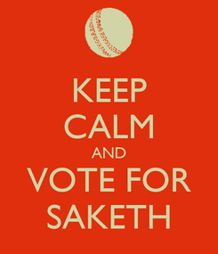 Poster: KEEP CALM AND VOTE FOR SAKETH