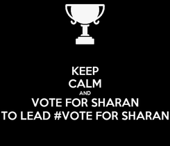 Poster: KEEP CALM AND VOTE FOR SHARAN TO LEAD #VOTE FOR SHARAN