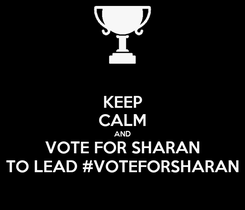 Poster: KEEP CALM AND VOTE FOR SHARAN TO LEAD #VOTEFORSHARAN
