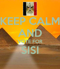 Poster: KEEP CALM AND VOTE FOR SISI
