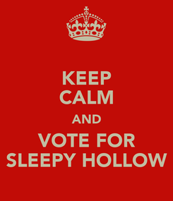 Poster: KEEP CALM AND VOTE FOR SLEEPY HOLLOW