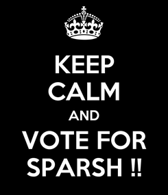 Poster: KEEP CALM AND VOTE FOR SPARSH !!
