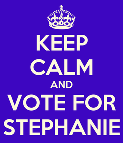 Poster: KEEP CALM AND VOTE FOR STEPHANIE