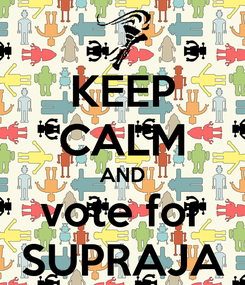 Poster: KEEP CALM AND vote for SUPRAJA