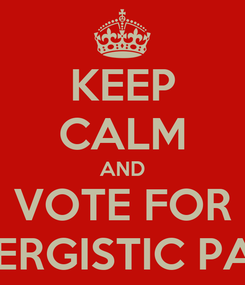 Poster: KEEP CALM AND VOTE FOR SYNERGISTIC PARTY