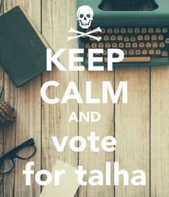 Poster: KEEP CALM AND vote for talha