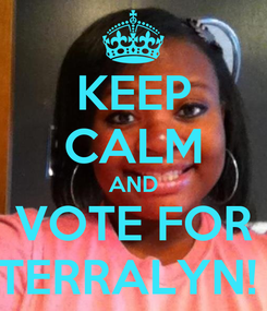 Poster: KEEP CALM AND VOTE FOR TERRALYN!