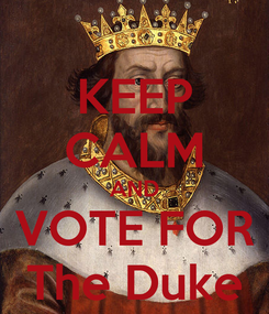 Poster: KEEP CALM AND VOTE FOR The Duke