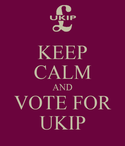 Poster: KEEP CALM AND VOTE FOR UKIP