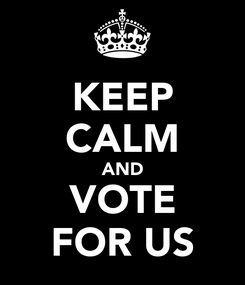 Poster: KEEP CALM AND VOTE FOR US